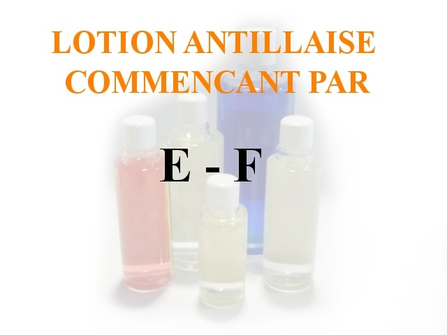 Lotions Antillaises - E- F