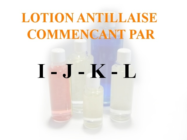 Lotions Antillaises - I-J-K-L